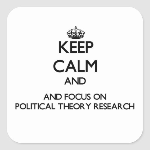 Keep calm and focus on Political Theory Research Square Sticker