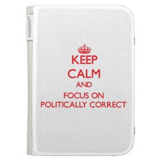Keep Calm and focus on Politically Correct Kindle Cases
