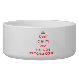 Keep Calm and focus on Politically Correct Dog Food Bowls