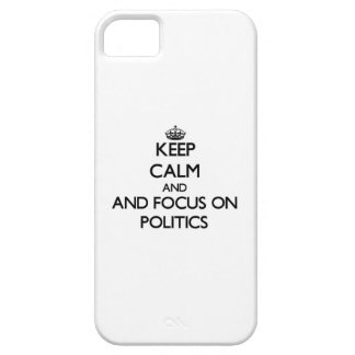 Keep calm and focus on Politics iPhone 5 Cover