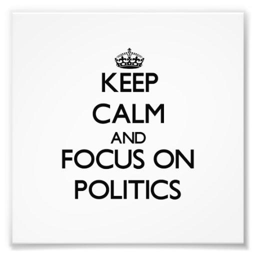 Keep Calm and focus on Politics Art Photo