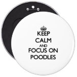 Keep Calm and focus on Poodles Pinback Buttons