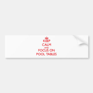 Keep Calm and focus on Pool Tables Bumper Sticker