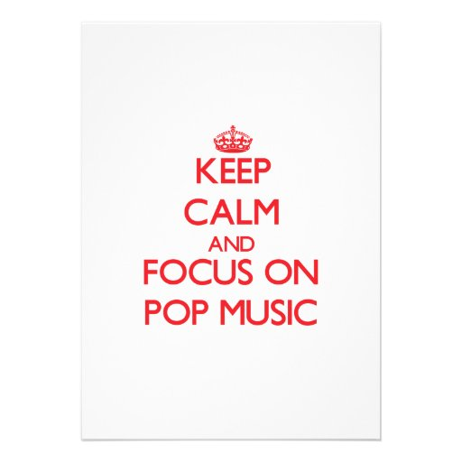 Keep Calm and focus on Pop Music Custom Invite