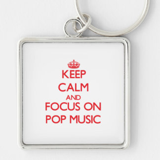 Keep Calm and focus on Pop Music Key Chains