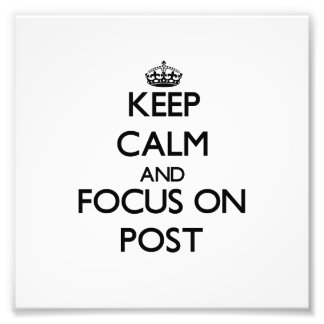 Keep Calm and focus on Post Photograph
