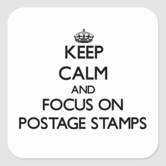Keep Calm and focus on Postage Stamps Square Sticker