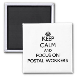 Keep Calm and focus on Postal Workers Refrigerator Magnet