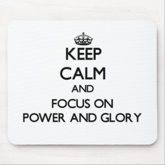 Keep Calm and focus on Power And Glory Mouse Pad