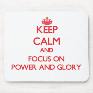 Keep Calm and focus on Power And Glory Mousepads