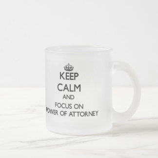 Keep Calm and focus on Power Of Attorney 10 Oz Frosted Glass Coffee Mug