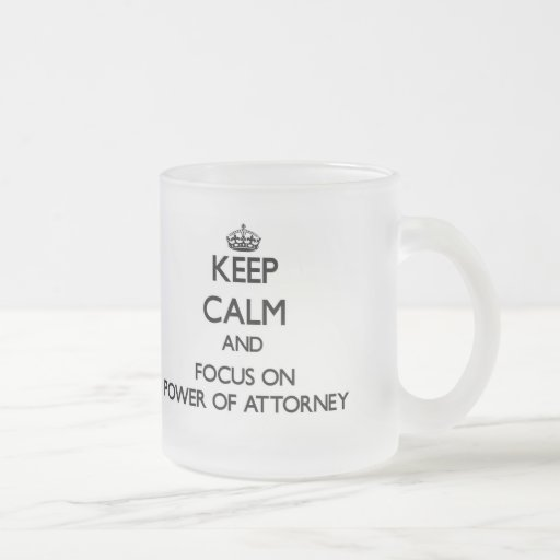 Keep Calm and focus on Power Of Attorney Coffee Mug