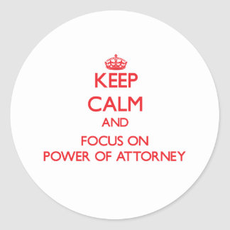 Keep Calm and focus on Power Of Attorney Stickers