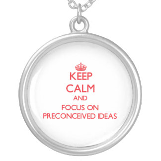 Keep Calm and focus on Preconceived Ideas Necklaces