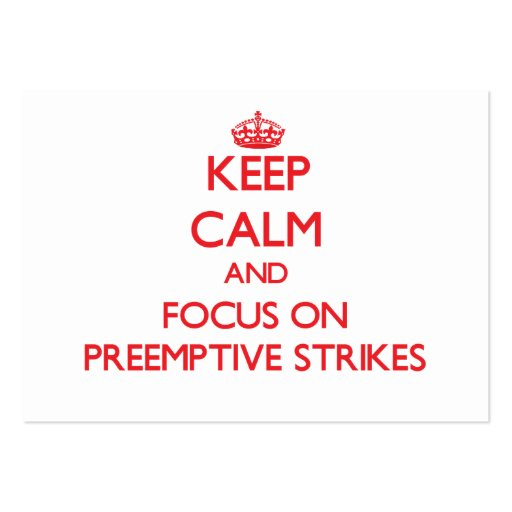Keep Calm and focus on Preemptive Strikes Business Card Templates