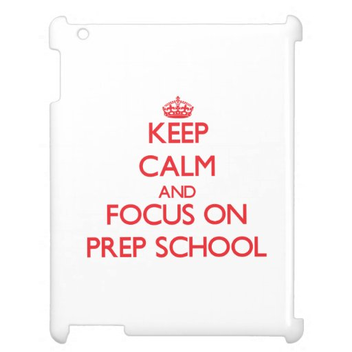 Keep Calm and focus on Prep School iPad Covers