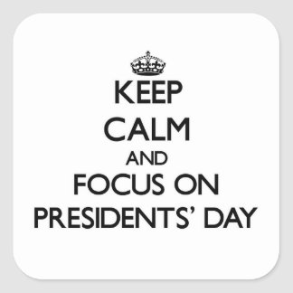 Keep Calm and focus on Presidents' Day Square Sticker