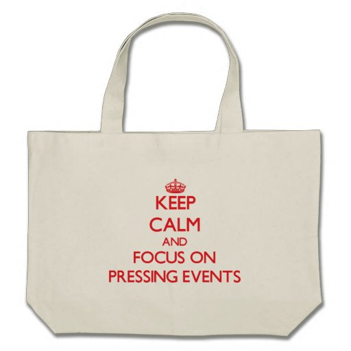Keep Calm and focus on Pressing Events Tote Bags