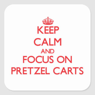 Keep Calm and focus on Pretzel Carts Square Stickers