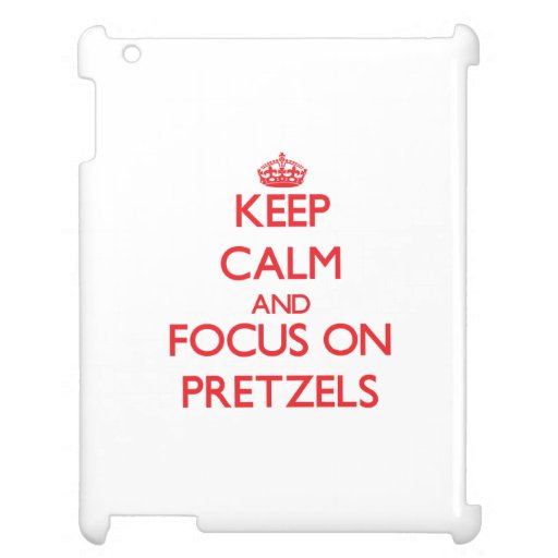 Keep Calm and focus on Pretzels iPad Cover