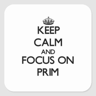 Keep Calm and focus on Prim Square Sticker