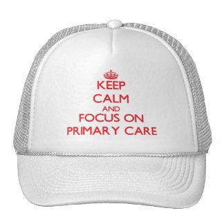 Keep Calm and focus on Primary Care Trucker Hat