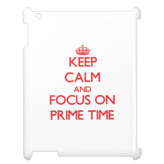 Keep Calm and focus on Prime Time Case For The iPad 2 3 4