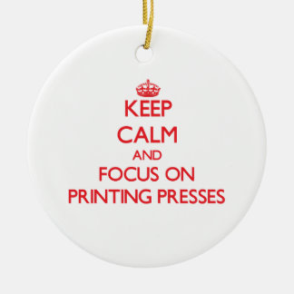 Keep Calm and focus on Printing Presses Ceramic Ornament