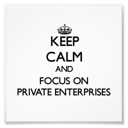 Keep Calm and focus on Private Enterprises Art Photo