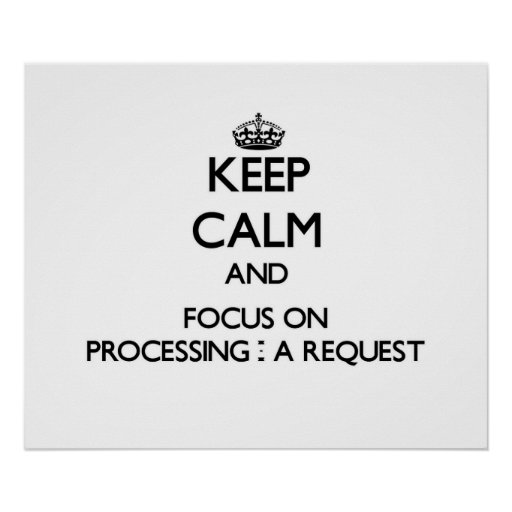 Keep Calm and focus on Processing - A Request Posters