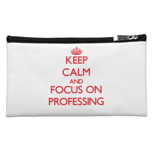 Keep Calm and focus on Professing Cosmetic Bags