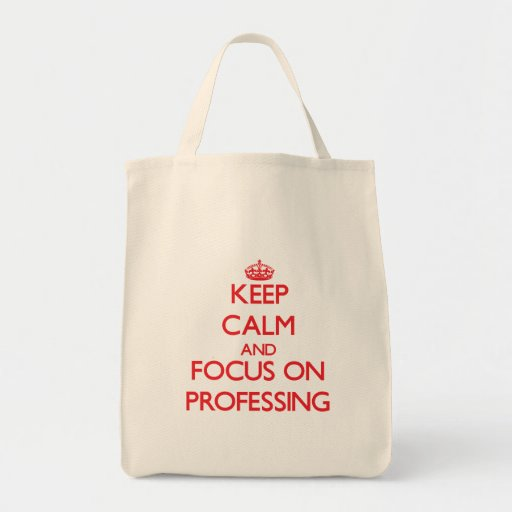 Keep Calm and focus on Professing Canvas Bag