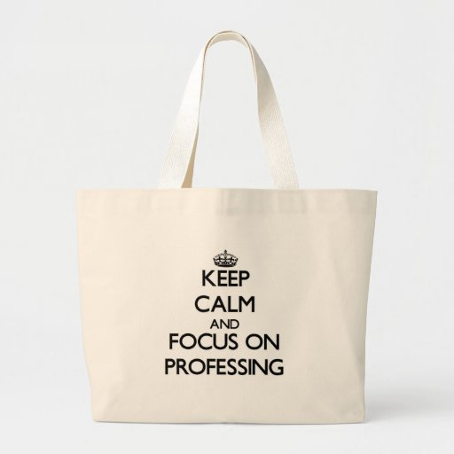 Keep Calm and focus on Professing Tote Bags