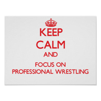 Keep calm and focus on Professional Wrestling Posters