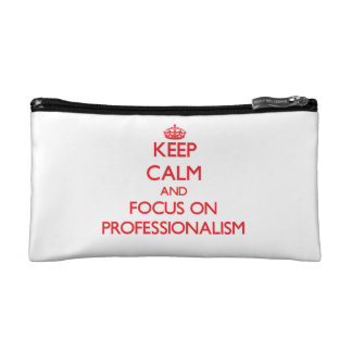Keep Calm and focus on Professionalism Cosmetics Bags