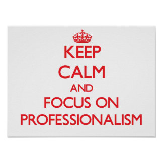 Keep Calm and focus on Professionalism Poster