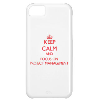 Keep Calm and focus on Project Management iPhone 5C Case