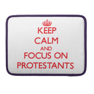 Keep Calm and focus on Protestants Sleeves For MacBook Pro