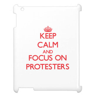 Keep Calm and focus on Protesters Case For The iPad 2 3 4