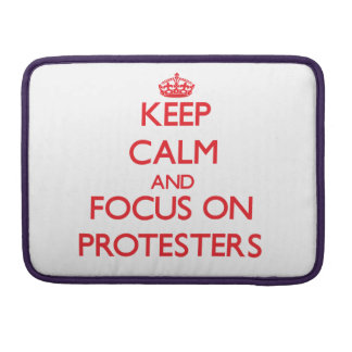 Keep Calm and focus on Protesters MacBook Pro Sleeve