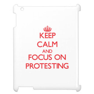 Keep Calm and focus on Protesting Case For The iPad