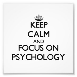 Keep Calm and focus on Psychology Art Photo