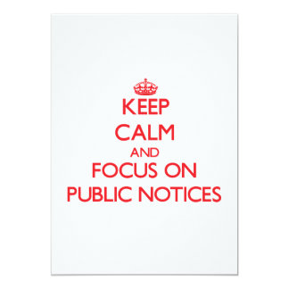 """Keep Calm and focus on Public Notices 5"""" X 7"""" Invitation Card"""
