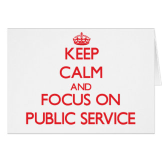 Keep Calm and focus on Public Service Greeting Card