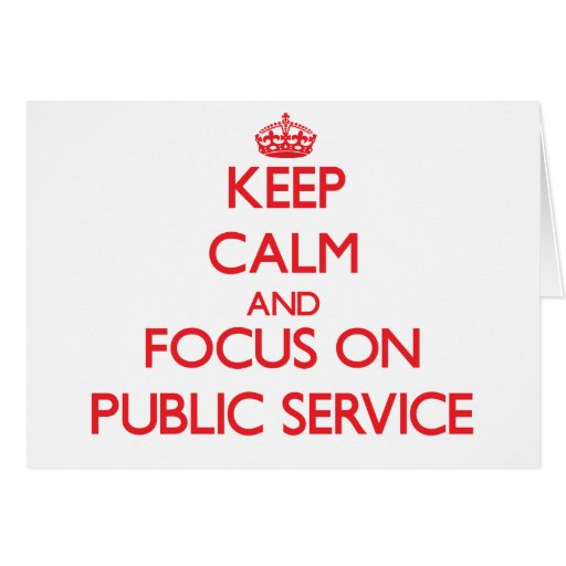 Keep Calm and focus on Public Service Greeting Cards