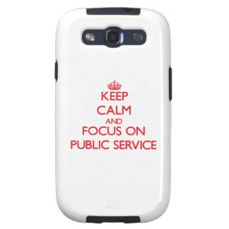 Keep Calm and focus on Public Service Galaxy S3 Case