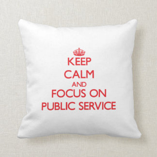 Keep Calm and focus on Public Service Pillow