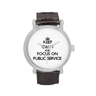 Keep Calm and focus on Public Service Wrist Watch