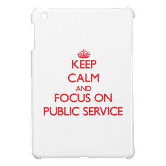 Keep Calm and focus on Public Service Cover For The iPad Mini