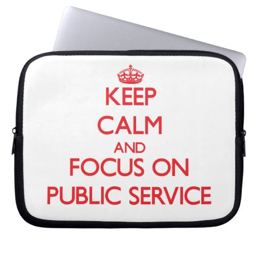 Keep Calm and focus on Public Service Laptop Computer Sleeve